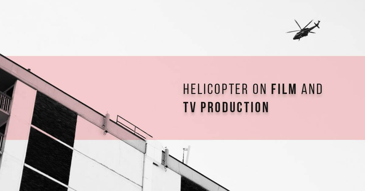 Helicopters on Film and TV Production