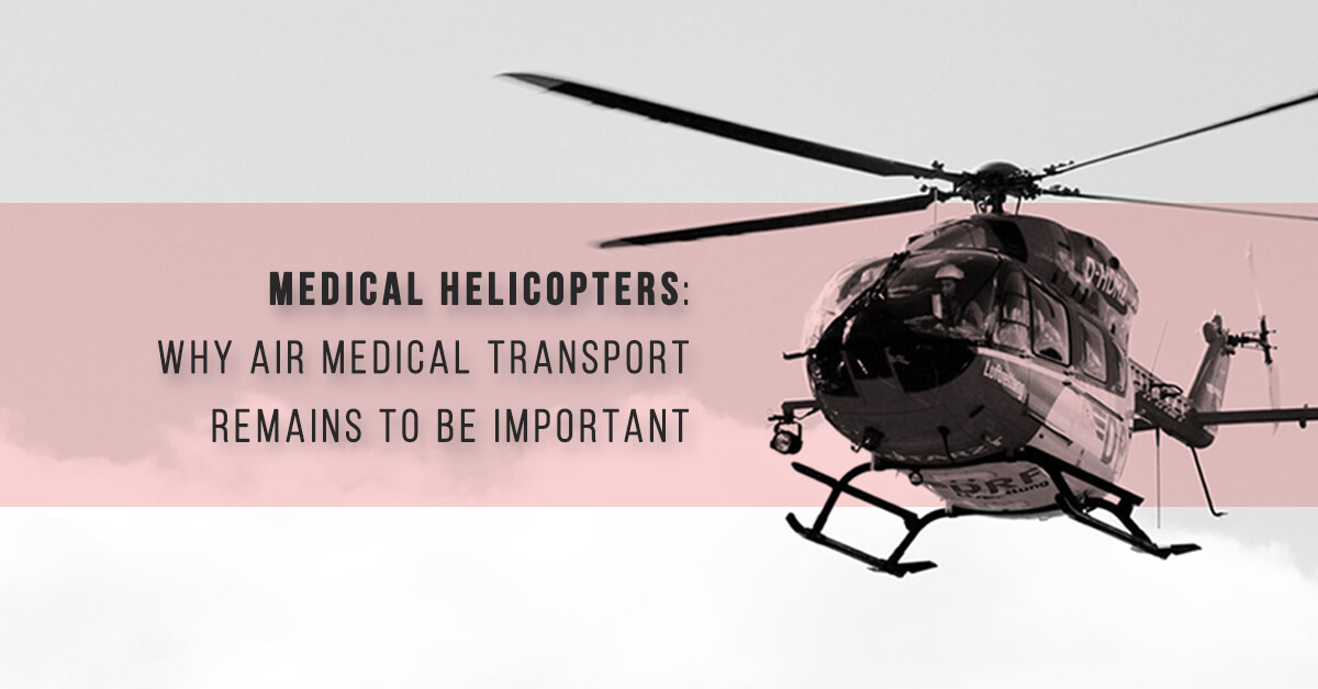 Medical Helicopters: Why Air Medical Transport Remains to be Important