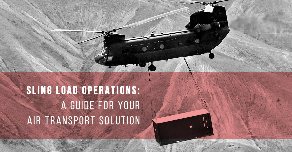 Sling Load Operations: A Guide for your Air Transport Solution